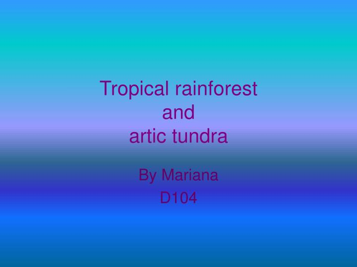 Tropical rainforest and artic tundra