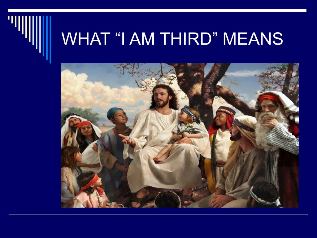 "WHAT ""I AM THIRD"" MEANS"