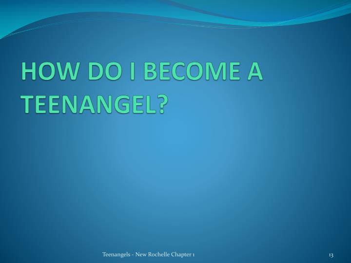 HOW DO I BECOME A TEENANGEL?
