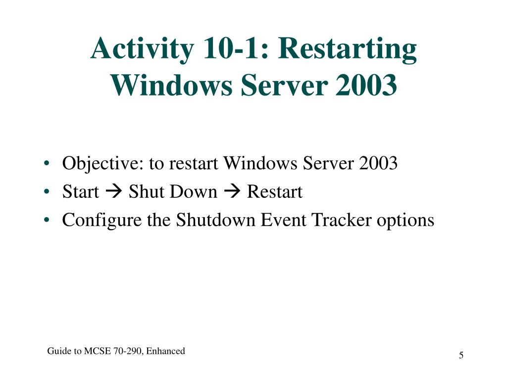 Activity 10-1: Restarting Windows Server 2003