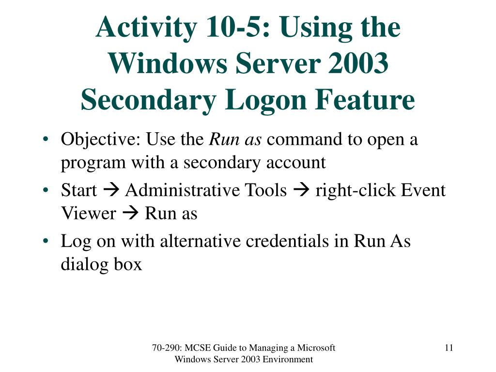 Activity 10-5: Using the Windows Server 2003 Secondary Logon Feature