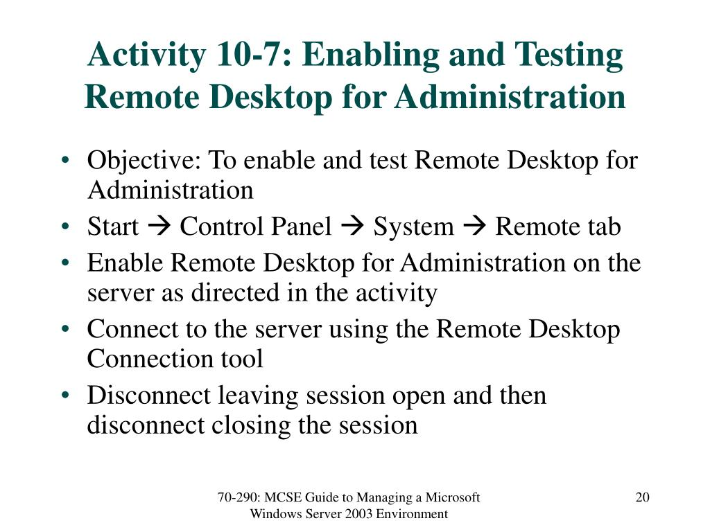 Activity 10-7: Enabling and Testing Remote Desktop for Administration