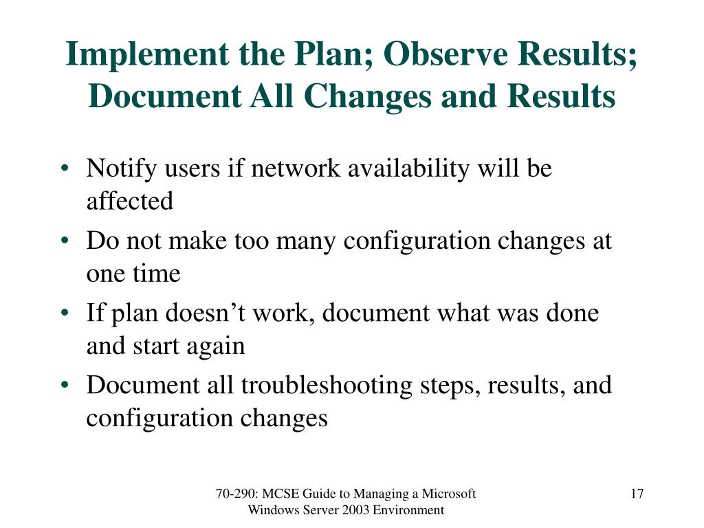 Implement the Plan; Observe Results; Document All Changes and Results