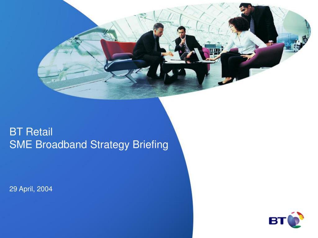 bt retail sme broadband strategy briefing