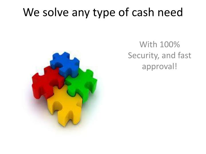 We solve any type of cash need l.jpg