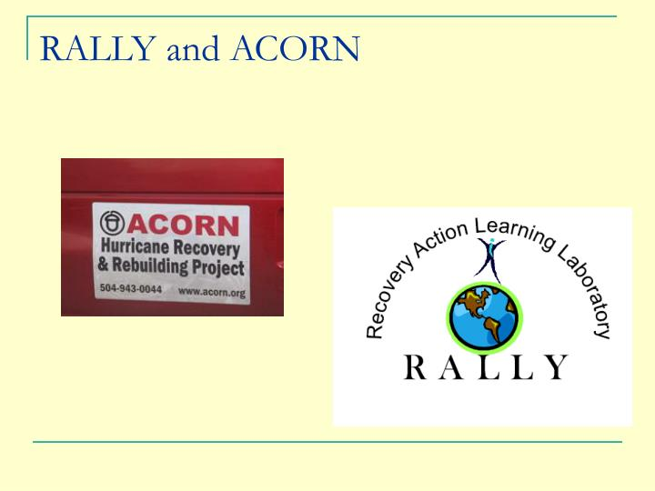 RALLY and ACORN