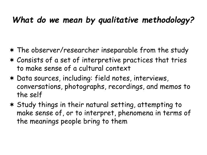 What do we mean by qualitative methodology?