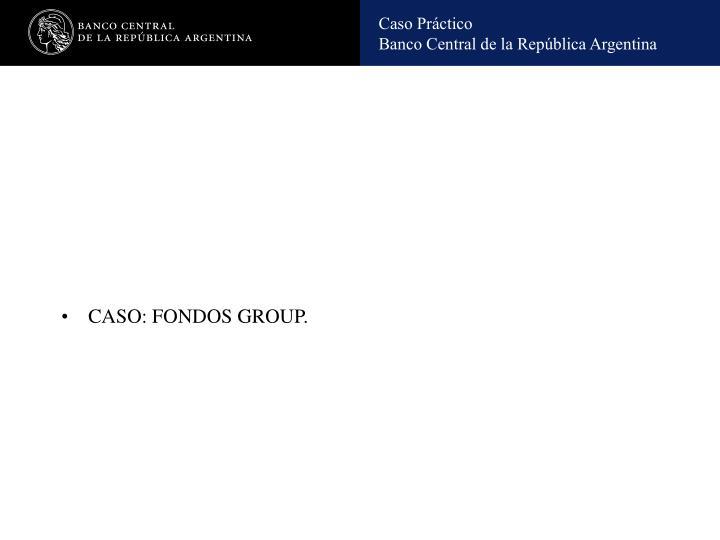 CASO: FONDOS GROUP.
