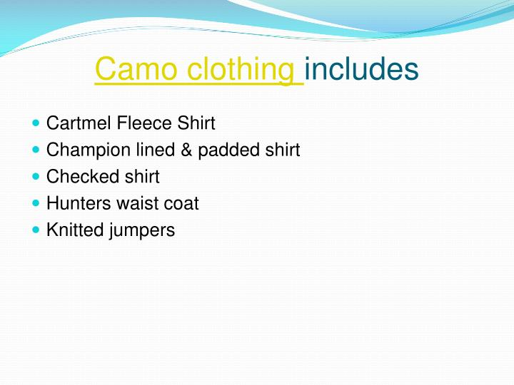 Camo clothing includes