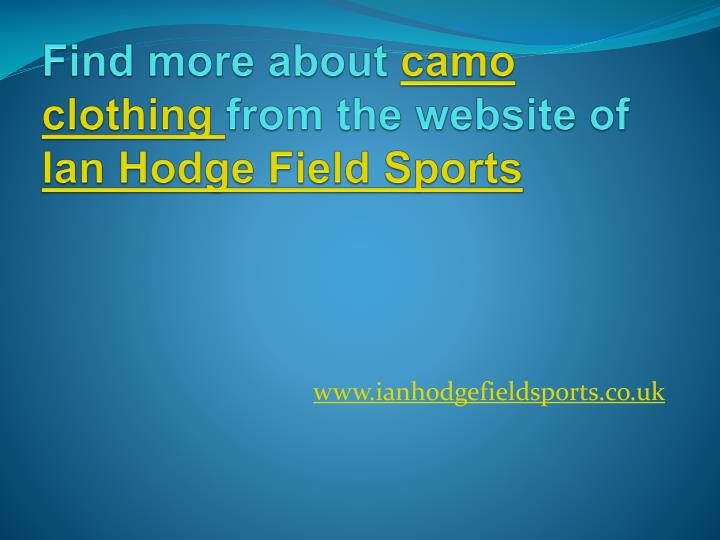 Find more about camo clothing from the website of ian hodge field sports