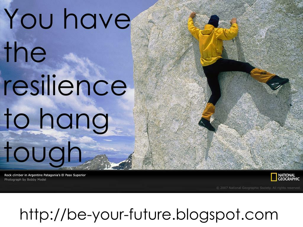You have the resilience to hang tough