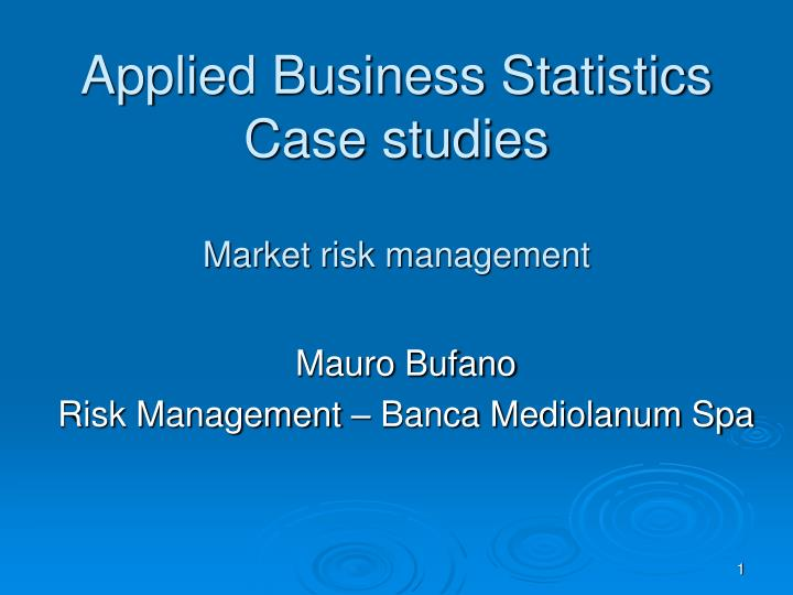 Applied business statistics case studies market risk management