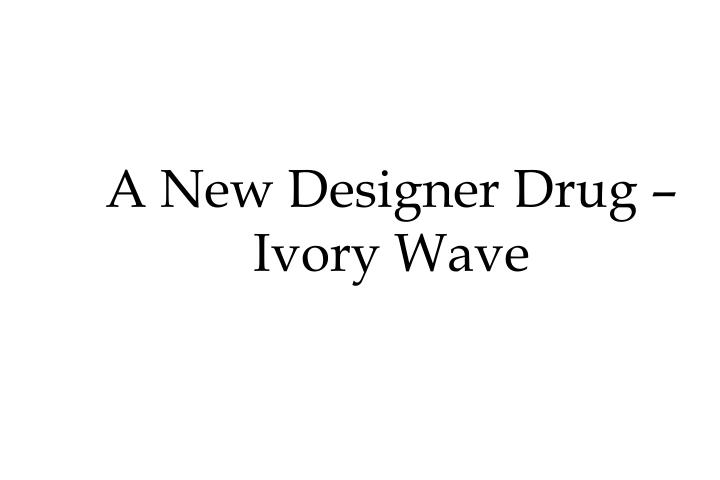 A New Designer Drug –