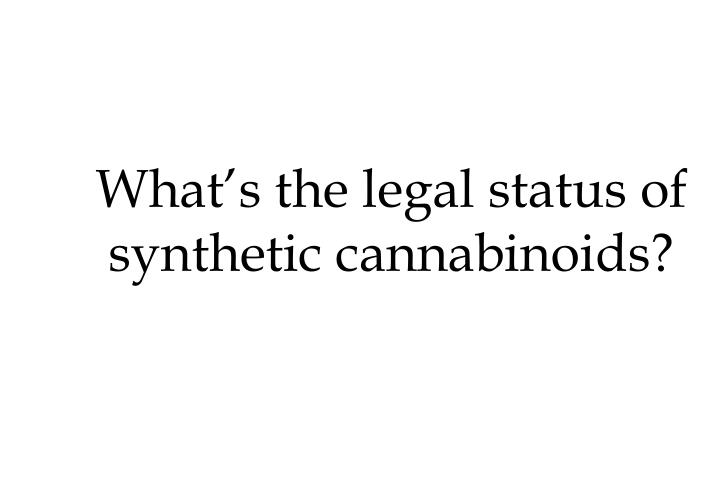 What's the legal status of synthetic cannabinoids?