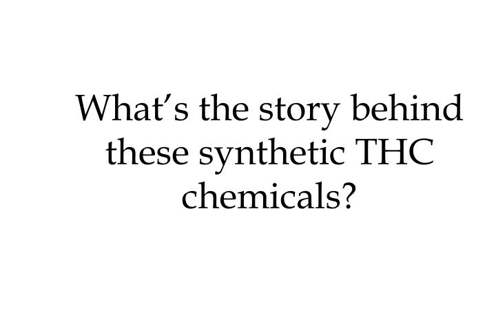 What's the story behind these synthetic THC chemicals?