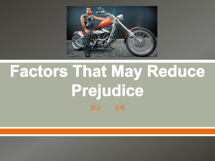 Factors That May Reduce Prejudice