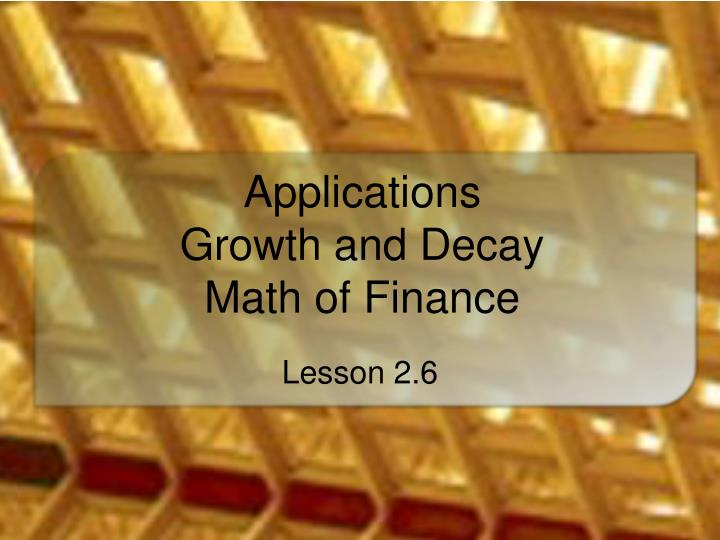 Applications growth and decay math of finance