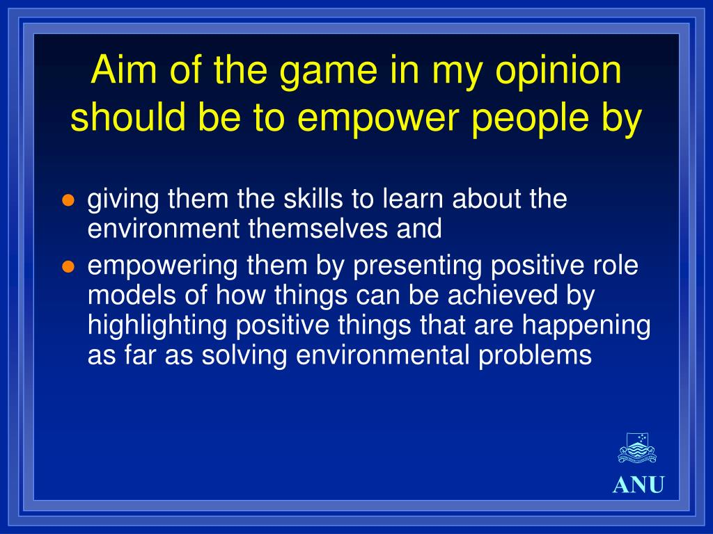 Aim of the game in my opinion should be to empower people by