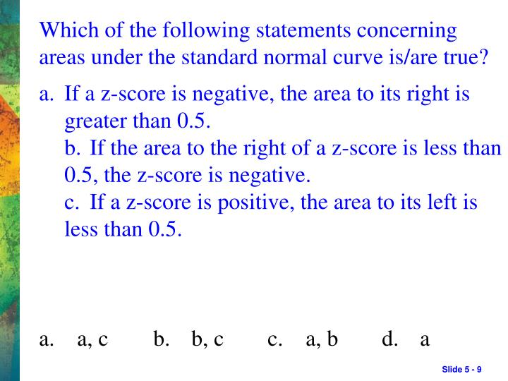 Which of the following statements concerning areas under the standard normal curve is/are true?