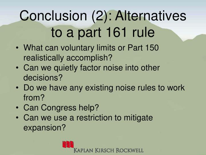 Conclusion (2): Alternatives to a part 161 rule