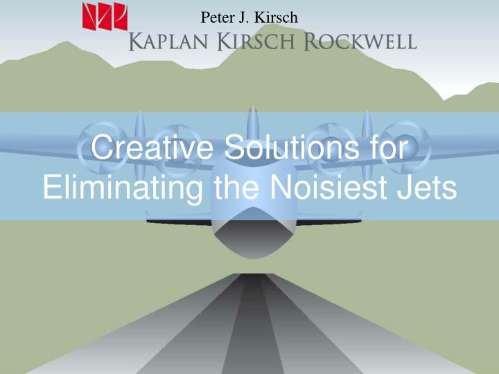 Creative solutions for eliminating the noisiest jets