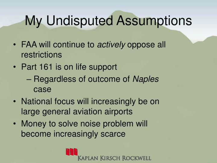 My Undisputed Assumptions