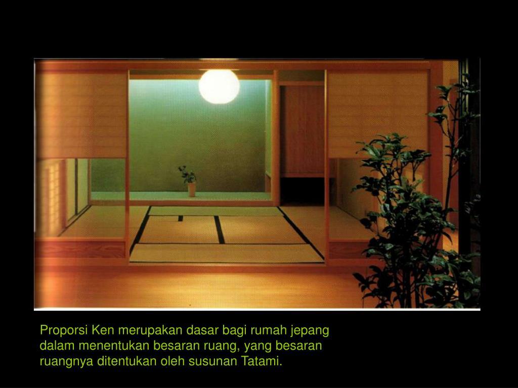 Proporsi Ken merupakan dasar bagi rumah jepang dalam menentukan besaran ruang, yang besaran ruangnya ditentukan oleh susunan Tatami.