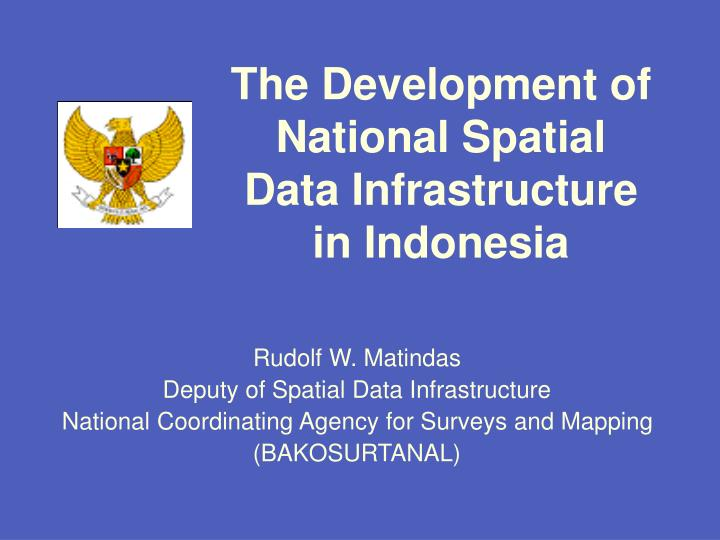 The development of national spatial data infrastructure in indonesia l.jpg