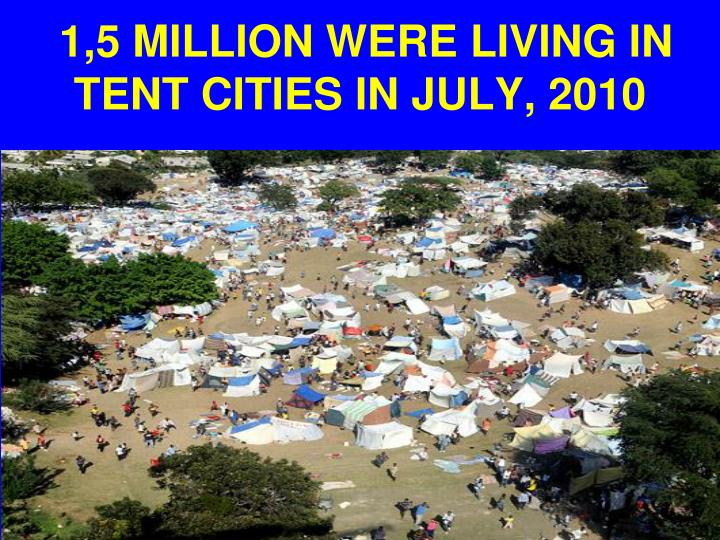 1,5 MILLION WERE LIVING IN TENT CITIES IN JULY, 2010