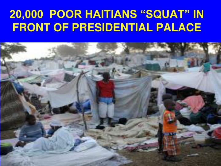 "20,000  POOR HAITIANS ""SQUAT"" IN FRONT OF PRESIDENTIAL PALACE"
