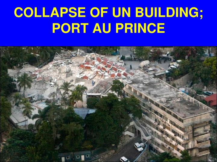 COLLAPSE OF UN BUILDING; PORT AU PRINCE