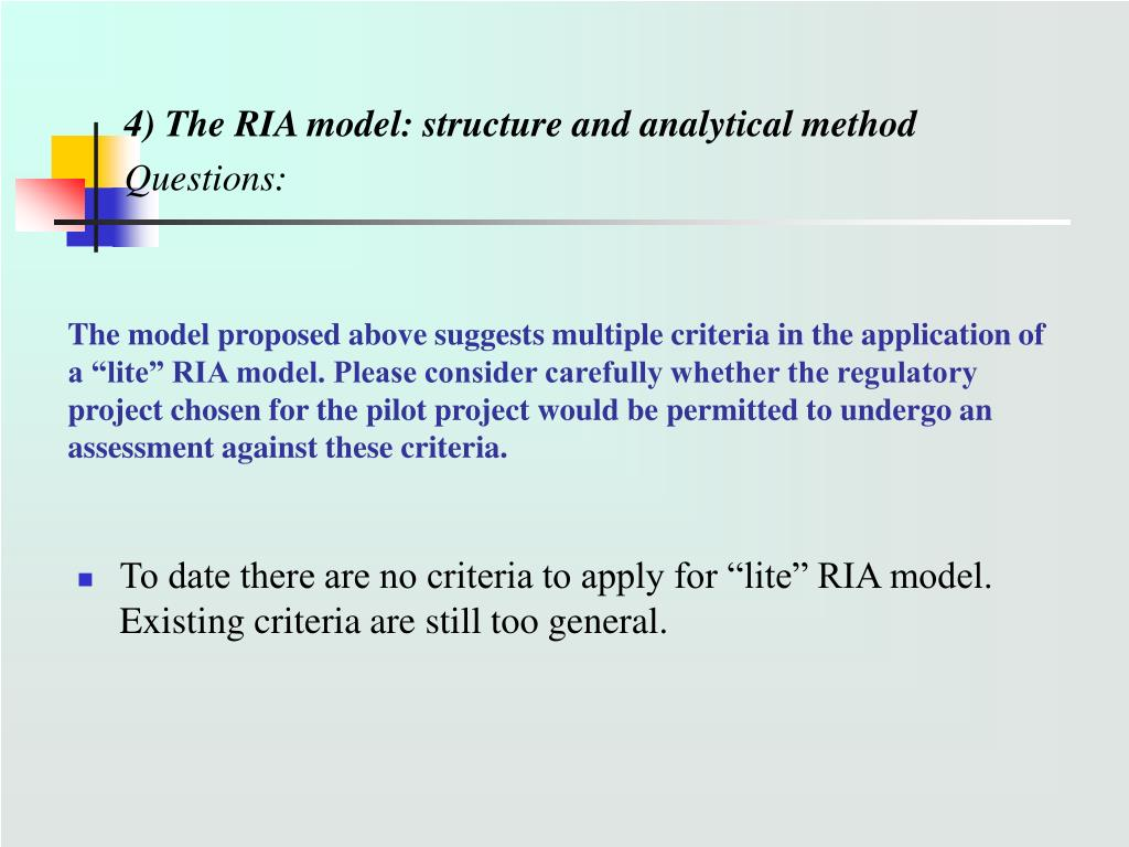 "The model proposed above suggests multiple criteria in the application of a ""lite"" RIA model. Please consider carefully whether the regulatory project chosen for the pilot project would be permitted to undergo an assessment against these criteria."
