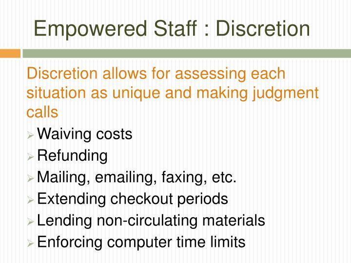 Empowered Staff : Discretion