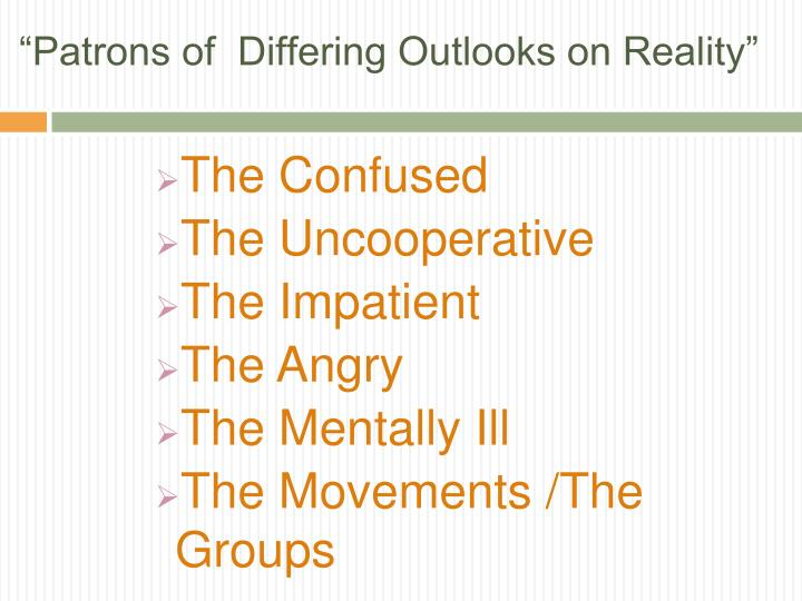 """Patrons of  Differing Outlooks on Reality"""