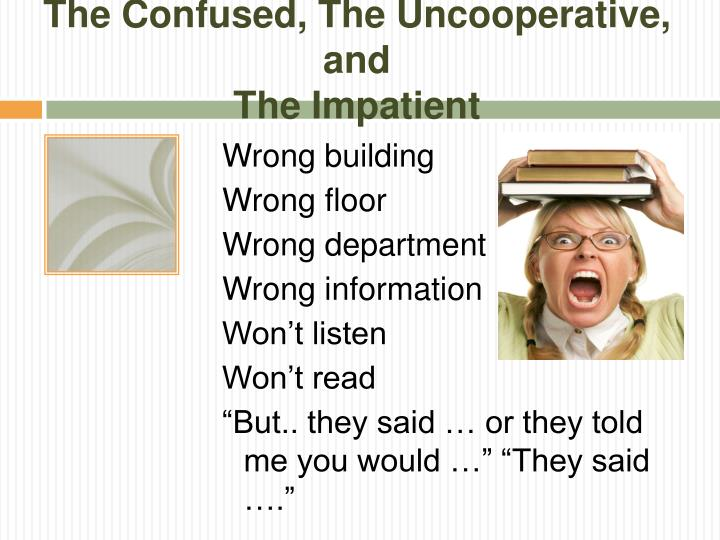 The Confused, The Uncooperative,  and