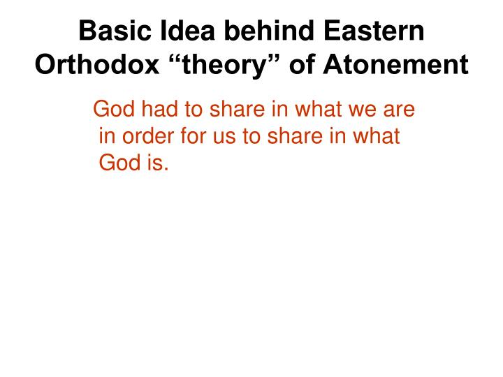 "Basic Idea behind Eastern Orthodox ""theory"" of Atonement"