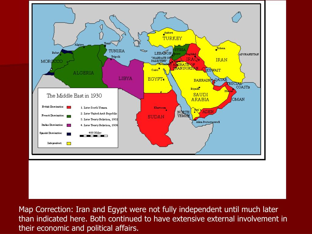 Map Correction: Iran and Egypt were not fully independent until much later than indicated here. Both continued to have extensive external involvement in their economic and political affairs.