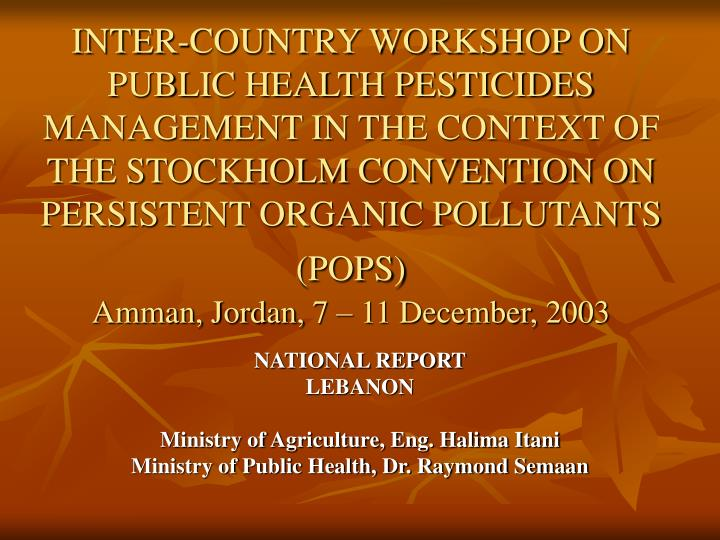 INTER-COUNTRY WORKSHOP ON PUBLIC HEALTH PESTICIDES MANAGEMENT IN THE CONTEXT OF THE STOCKHOLM CONVEN...