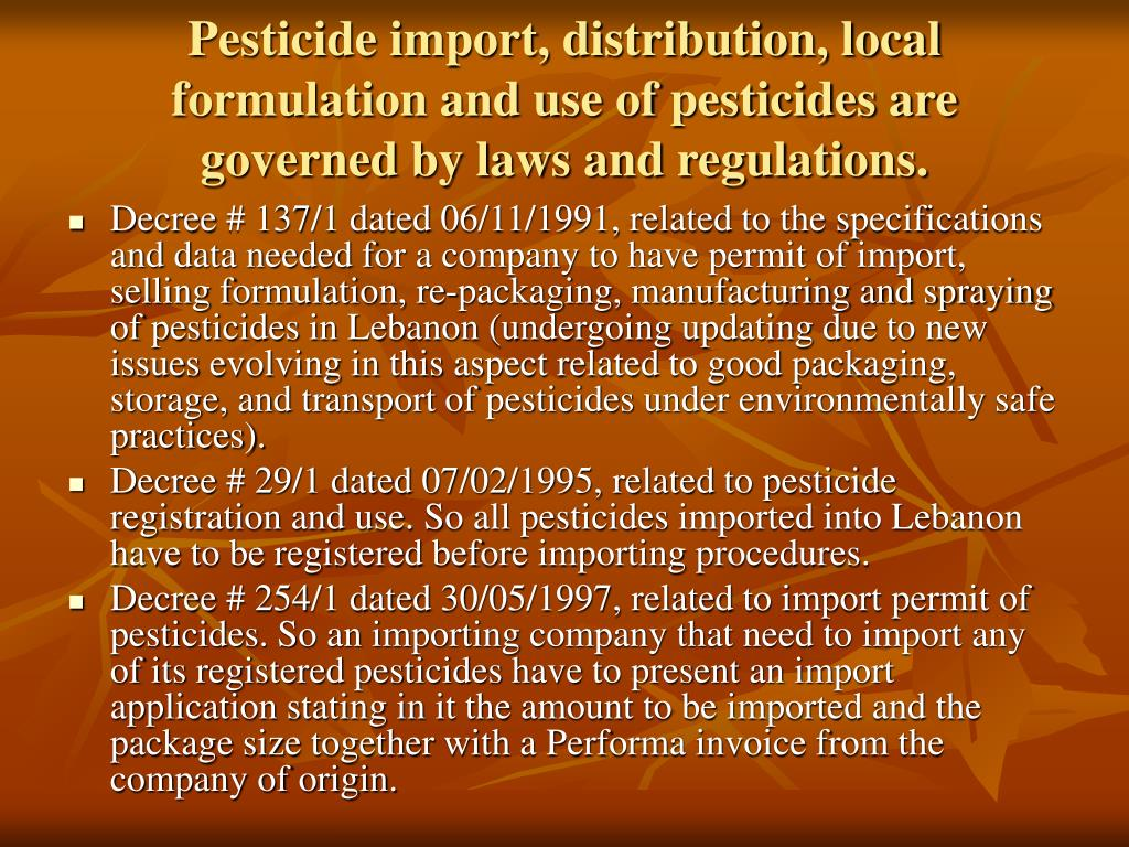 Pesticide import, distribution, local formulation and use of pesticides are governed by laws and regulations.