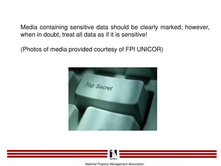 Media containing sensitive data should be clearly marked; however, when in doubt, treat all data as if it is sensitive!