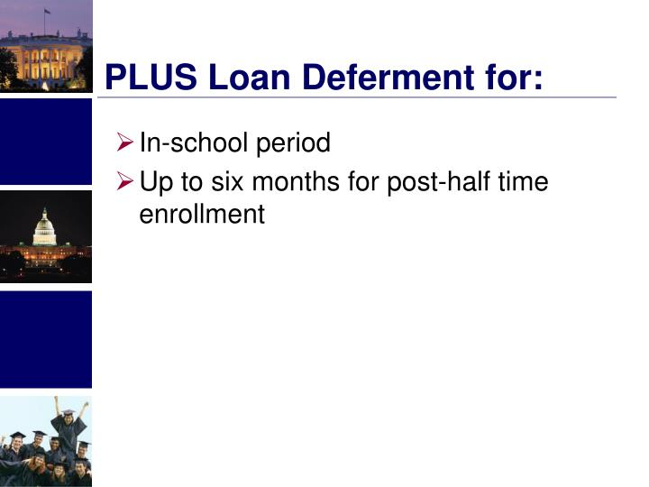 PLUS Loan Deferment for:
