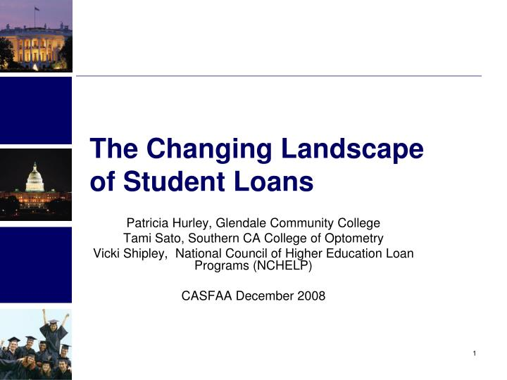 The Changing Landscape                of Student Loans