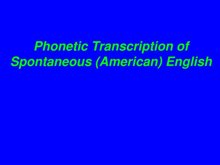 Phonetic Transcription of Spontaneous (American) English