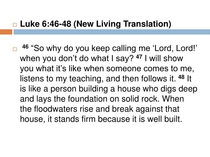 Luke 6:46-48 (New Living Translation)