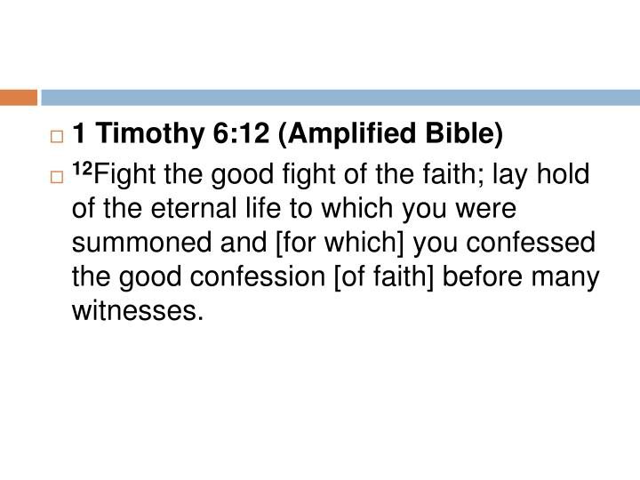 1 Timothy 6:12 (Amplified Bible)