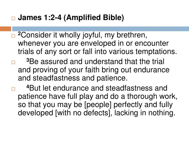 James 1:2-4 (Amplified Bible)