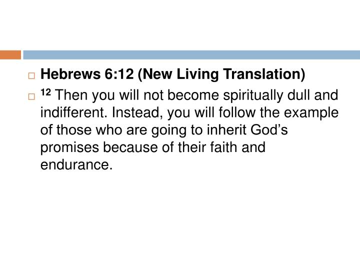 Hebrews 6:12 (New Living Translation)
