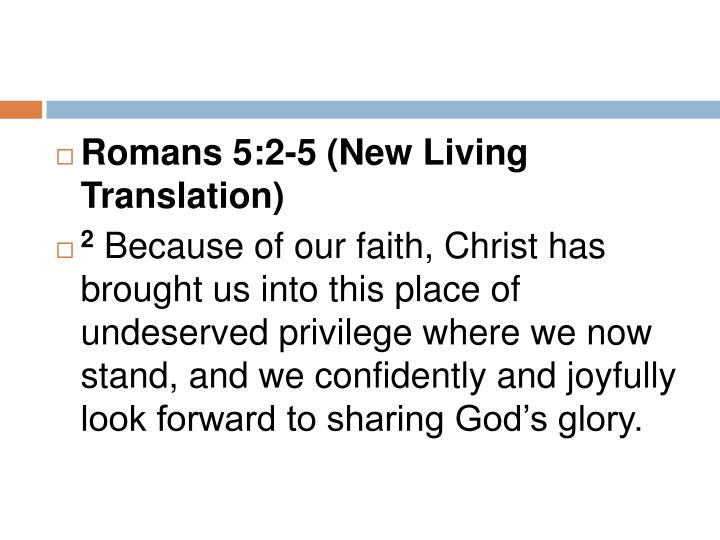 Romans 5:2-5 (New Living Translation)