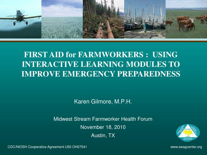 FIRST AID for FARMWORKERS :  USING INTERACTIVE LEARNING MODULES TO IMPROVE EMERGENCY PREPAREDNESS