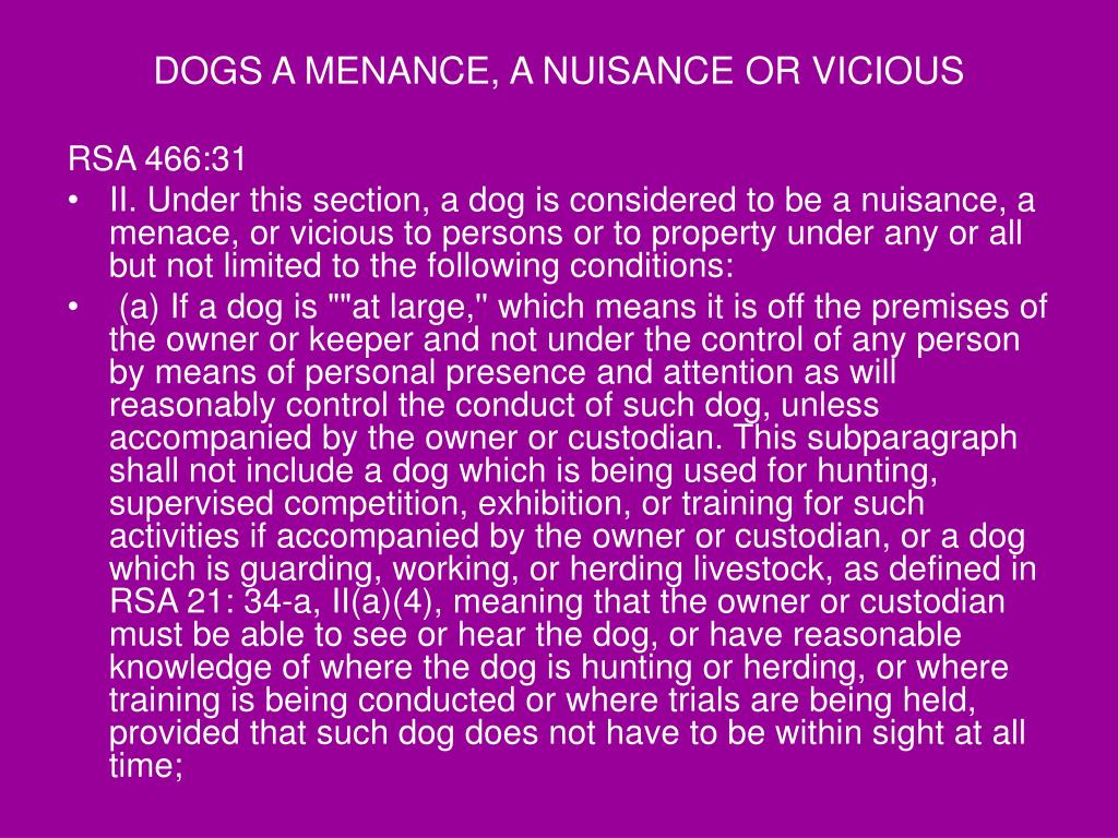 DOGS A MENANCE, A NUISANCE OR VICIOUS
